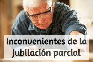 Inconvenientes de la Jubilación Parcial