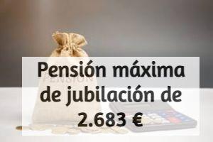 Cómo obtener la pensión máxima de jubilación de 2.683€